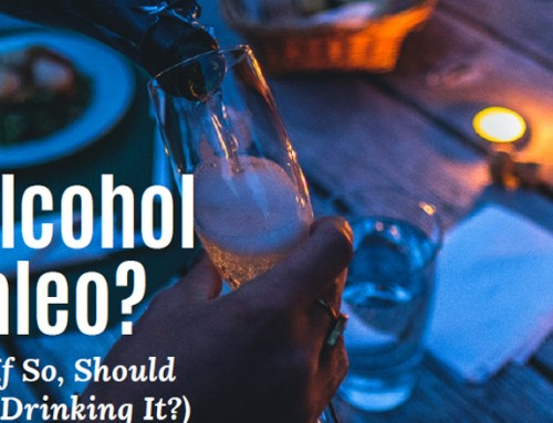 Is Alcohol Paleo? – And, If So, Should You Be Drinking It?